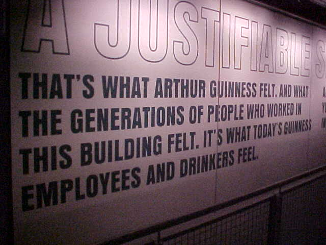 I found out the Guinness Storehouse was more a merchandising tool than a museum... A JUSTIFIABLE SENSE OF PRIDE, but I just did not feel anything...