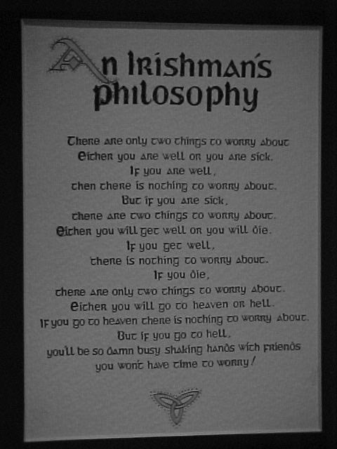 As seen hanging behind the bar in one of the four local pubs in Coachford: The Irishmans Philosophy.